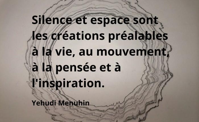 Silence et espace sont les créations préalables à la vie.