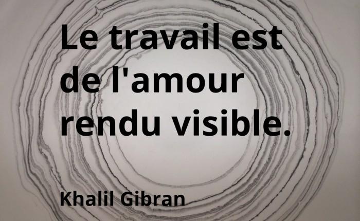 Le travail est de l'amour rendu visible, Khalil Gibran