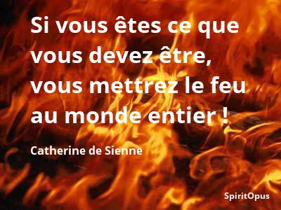 Mettre le feu au monde entier, Catherine de Sienne