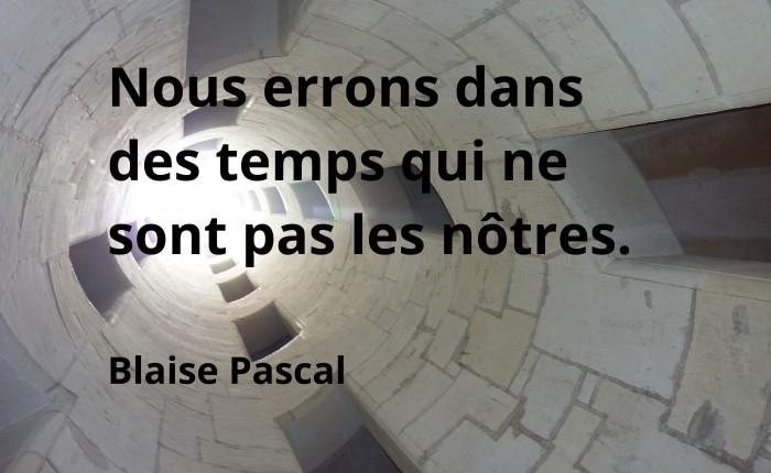 Nous errons dans des temps, Blaise Pascal
